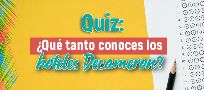 Quiz: ¿Qué tanto conoces los hoteles Decameron?